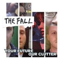 Image of The Fall - Your Future Our Clutter