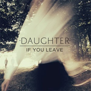 Image of Daughter - If You Leave