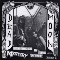Dead Moon - Stranded In The Mystery Zone - Reissue
