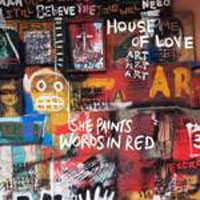 Image of House Of Love - She Paints Words In Red