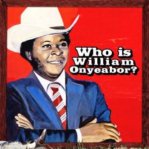 Image of William Onyeabor - World Psychedelic Classics 5: Who Is William Onyeabor?