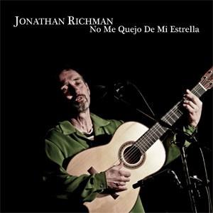 Image of Jonathan Richman - No Me Quejo De Mi Estrella
