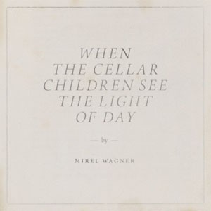 Image of Mirel Wagner - When The Cellar Children See The Light Of Day