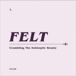 Image of Felt - Crumbling The Antiseptic Beauty - Remastered