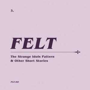 Image of Felt - The Strange Idols Pattern & The Other Stories - Remastered