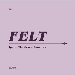 Image of Felt - Ignite The Seven Cannons