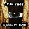 Man Made<br>TV Broke My Brain<br>SOUL KITCHEN