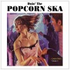 Various Artists<br>Doin' The Popcorn Ska - Golden Oldies Volume 1<br>Popcorn Ska