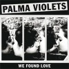 Palma Violets<br>We Found Love<br>Rough Trade