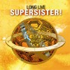 Supersister<br>Long Live Supersister!<br>Pseudonym